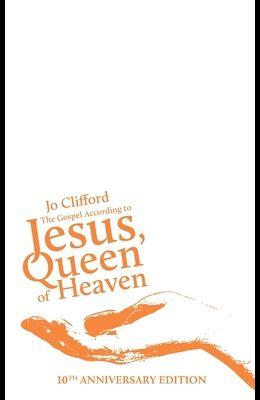 The Gospel According to Jesus, Queen of Heaven: 10th Anniversary Edition