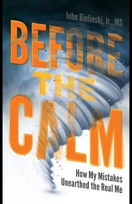 Before the Calm: How My Mistakes Unearthed the Real Me