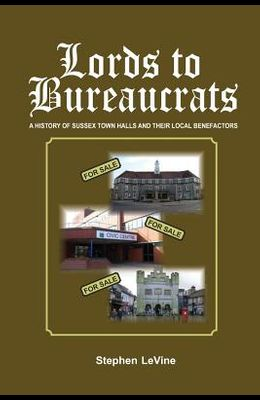 Lords to Bureaucrats: A history of Sussex town halls and their local benefactors