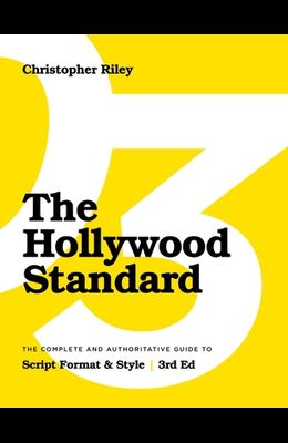 The Hollywood Standard - Third Edition: The Complete and Authoritative Guide to Script Format and Style