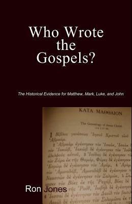 Who Wrote the Gospels?: Evidence for Matthew, Mark, Luke, and John