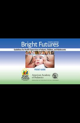 Bright Futures: Guidelines Pocket Guide: Guidelines for Health Supervision of Infants, Children, and Adolescents