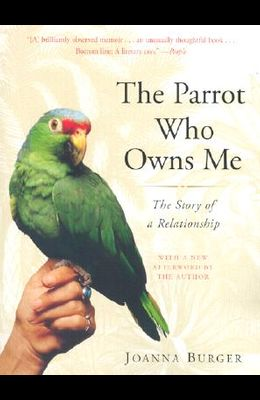 The Parrot Who Owns Me: The Story of a Relationship