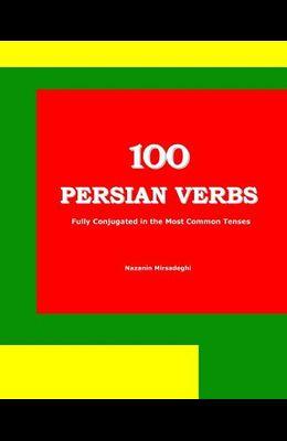 100 Persian Verbs (Fully Conjugated in the Most Common Tenses) (Farsi-English Bi-lingual Edition)