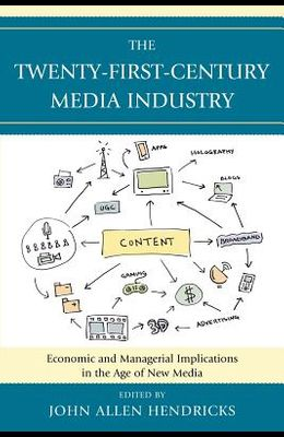 The Twenty-First-Century Media Industry: Economic and Managerial Implications in the Age of New Media