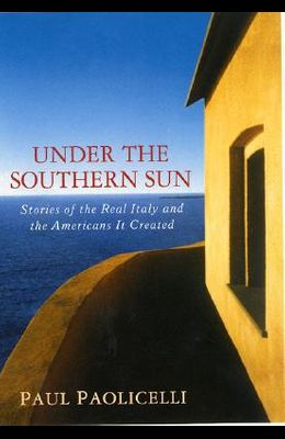 Under the Southern Sun: Stories of the Real Italy and the Americans It Created