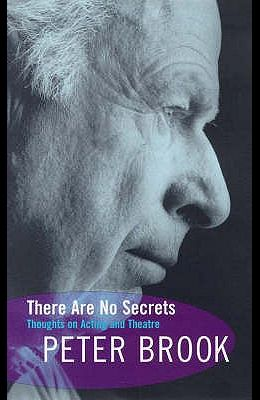 There Are No Secrets - Thoughts on Acting and Theatre