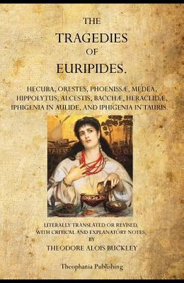 The Tragedies of Euripides: Theodore Alois Buckley
