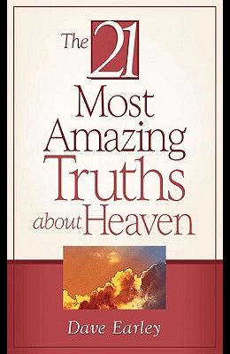 21 Most Amazing Truths About Heaven, The