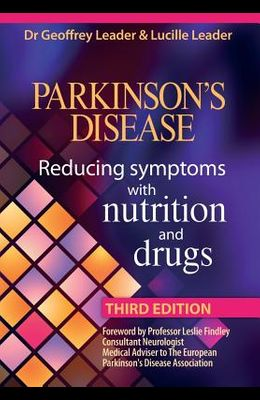 Parkinson's Disease - Reducing Symptoms with Nutrition and Drugs 2017 Revised Edition