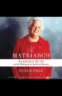 The Matriarch Lib/E: Barbara Bush and the Making of an American Dynasty