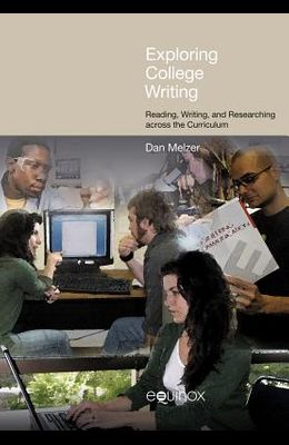 Exploring College Writing: Reading, Writing and Researching Across the Curriculum