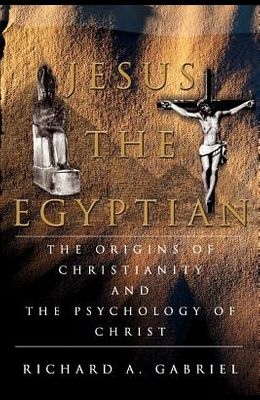 Jesus The Egyptian: The Origins of Christianity And The Psychology of Christ