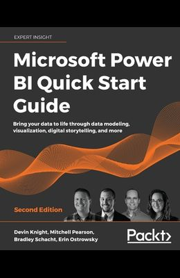 Microsoft Power BI Quick Start Guide - Second Edition: Bring your data to life through data modeling, visualization, digital storytelling, and more