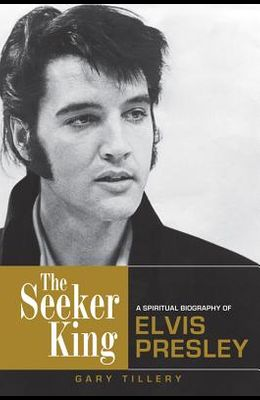 Seeker King: A Spiritual Biography of Elvis Presley