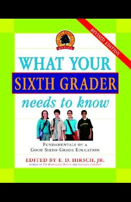 What Your Sixth Grader Needs to Know, Revised Edition (Core Knowledge)