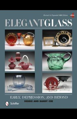 Elegant Glass: Early, Depression, & Beyond, Revised & Expanded 4th Edition