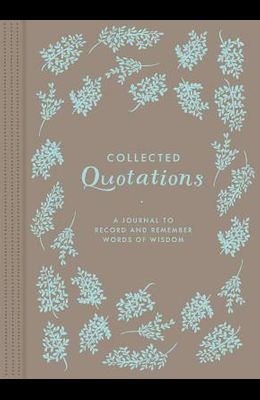 Collected Quotations: A Journal to Record and Remember Words of Wisdom