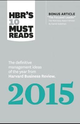 Hbr's 10 Must Reads 2015: The Definitive Management Ideas of the Year from Harvard Business Review (with Bonus McKinsey Award-Winning Article th