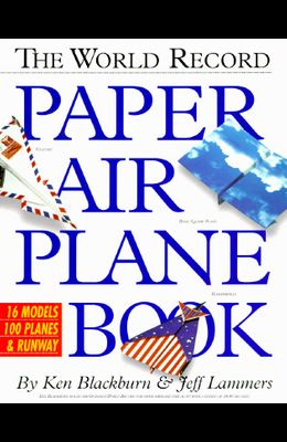 The World Record Paper Airplane Book [With Full-Color Pull-Out Landing Strip, Flight Log]
