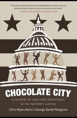 Chocolate City: A History of Race and Democracy in the Nation's Capital