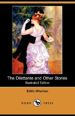 The Dilettante and Other Stories (Illustrated Edition) (Dodo Press)