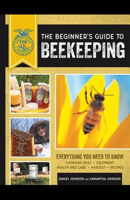 The Beginner's Guide to Beekeeping: Everything You Need to Know, Updated & Revised