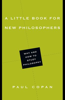 A Little Book for New Philosophers: Why and How to Study Philosophy