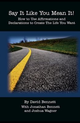 Say It Like You Mean It!: How to Use Affirmations and Declarations To Create the Life You Want