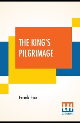 The King's Pilgrimage: With A Poem On The King's Pilgrimage By Rudyard Kipling