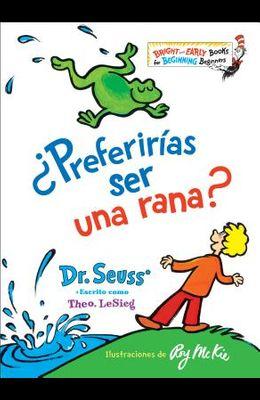 ¿preferirías Ser Una Rana? (Would You Rather Be a Bullfrog? Spanish Edition)