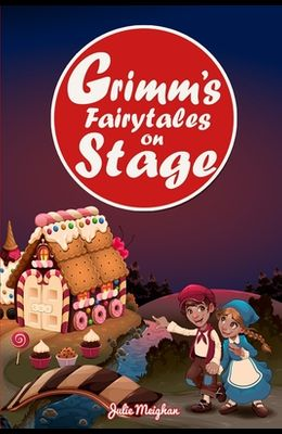 Grimm's Fairytales on Stage: A collection of plays based on the Brothers Grimm's Fairytales
