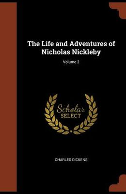 The Life and Adventures of Nicholas Nickleby; Volume 2