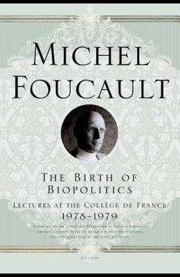 The Birth of Biopolitics: Lectures at the Collège de France, 1978--1979