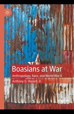 Boasians at War: Anthropology, Race, and World War II