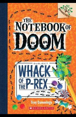 Whack of the P-Rex: A Branches Book (the Notebook of Doom #5), 5