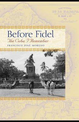 Before Fidel: The Cuba I Remember