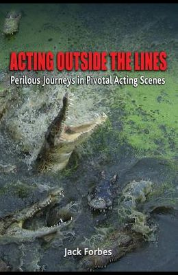 Acting Outside the Lines: Perilous Journeys in Pivotal Acting Scenes