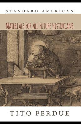 Materials for All Future Historians