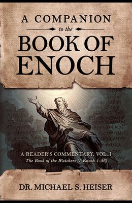 A Companion to the Book of Enoch: A Reader's Commentary, Vol I: The Book of the Watchers (1 Enoch 1-36)