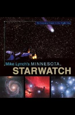Mike Lynch's Minnesota StarWatch (Essential Guide to Our Night Sky)