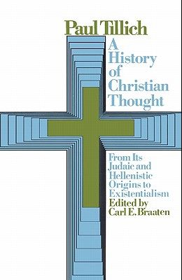 A History of Christian Thought: From Its Judaic and Hellenistic Origins to Existentialism