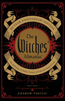 The Witches' Almanac 50 Year Anniversary Edition: An Anthology of Half a Century of Collected Magical Lore