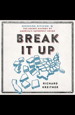 Break It Up Lib/E: Secession, Division, and the Secret History of America's Imperfect Union