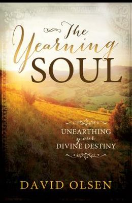 The Yearning Soul: Unearthing Your Devine Destiny