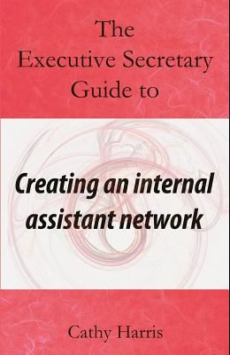 The Executive Secretary Guide to Creating an Internal Assistant Network