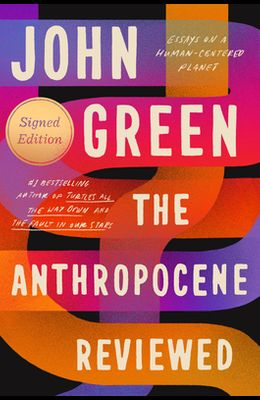 The Anthropocene Reviewed (Signed Edition): Essays on a Human-Centered Planet
