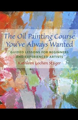 The Oil Painting Course You've Always Wanted: Guided Lessons for Beginners & Experienced Artists