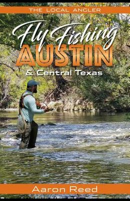 The Local Angler Fly Fishing Austin & Central Texas