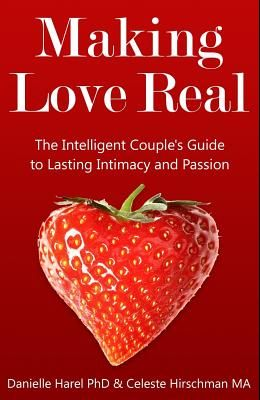 Making Love Real: The Intelligent Couple's Guide to Lasting Intimacy and Passion